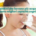 Bere l'acqua fa bene ai bambini: migliorano capacità cognitive