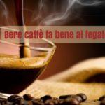 Caffè e benefici per il fegato