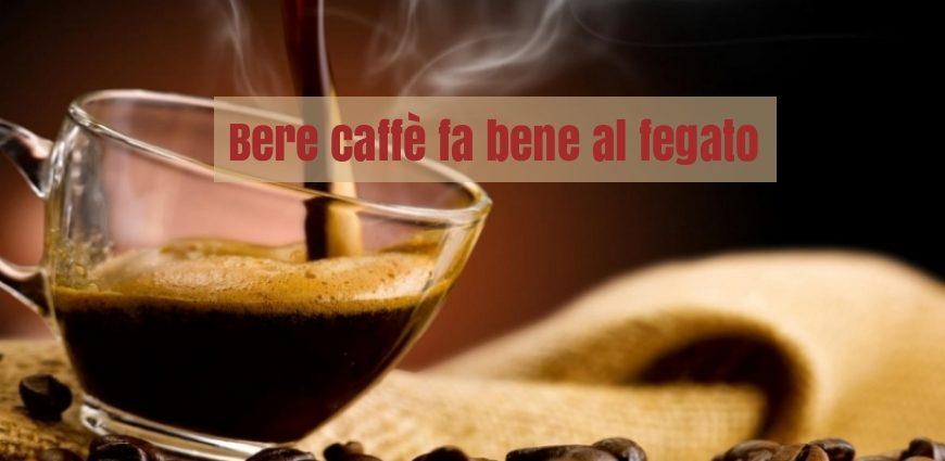 Caffe Benefici Fegato