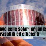 Nuove Celle Fotovoltaiche organiche, ultrasottili ed efficienti