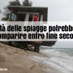 Erosione costiera: metà delle spiagge potrebbero scomparire entro fine secolo