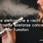 Sigarette elettroniche e sostanze cancerogene
