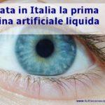 Retina artificiale 2020, prodotta in Italia la protesi liquida