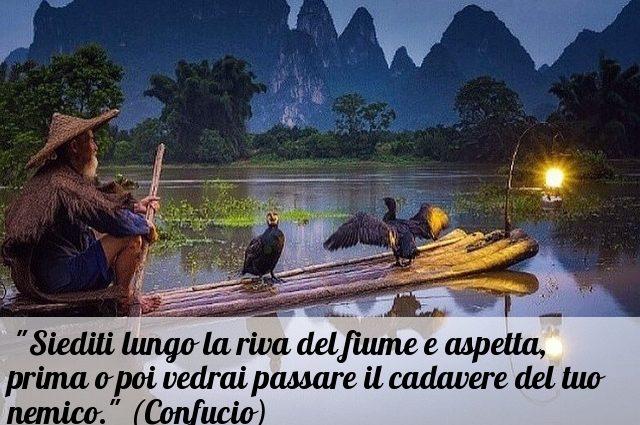 Proverbio di Confucio Siediti sulla riva del fiume